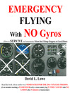 Emergency Flying With NO Gyros (eBook): How to Survive on Instruments When Bad Things Happen to Good Pilots