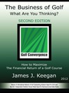 The Business of Golf—What Are You Thinking? (eBook): How to Maximize the Financial Return of a Golf Course