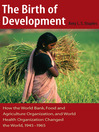 The Birth of Development (eBook): How the World Bank, Food and Agriculture Organization, and World Health Organization Have Changed the World, 1945-1965