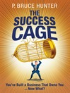The Success Cage (eBook): You've Built a Business that Owns You…Now What?