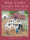 Why Cows Learn Dutch (eBook): And Other Secrets of Amish Farms