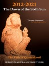 2012-2021: The Dawn of the Sixth Sun The Path of Quezalcoatl by Serigo Magaña eBook