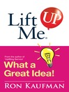 Lift Me UP! What a Great Idea (eBook): Creative Quips and Sure-Fire Tips to Spark Your Inner Genius!