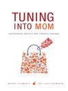 Tuning into Mom (eBook): Understanding America's Most Powerful Consumer