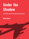 Under the Shadow (eBook): The Atomic Bomb and Cold War Narratives