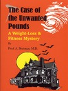 The Case of the Unwanted Pounds (eBook): A Weight-Loss & Fitness Mystery