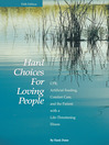 Hard Choices for Loving People (eBook): Cpr, Artificial Feeding, Comfort Care, and the Patient with a Life-Threatening Illness