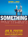 Something From Nothing (eBook): Joe B. Foster and the People Who Built Newfield Exploration