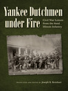 Yankee Dutchmen under Fire (eBook): Civil War Letters from the 82nd Illinois Infantry