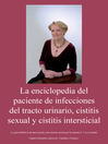 La Enciclopedia del Paciente de Infecciones del Tracto Uninario, Cistitis Sexual y Cistitis Intersticial (eBook)
