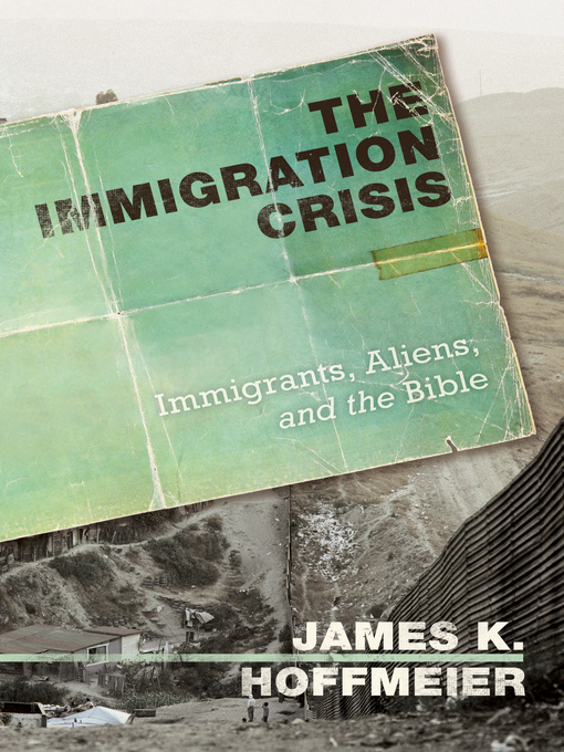 The Immigration Crisis (eBook): Immigrants, Aliens, and the Bible