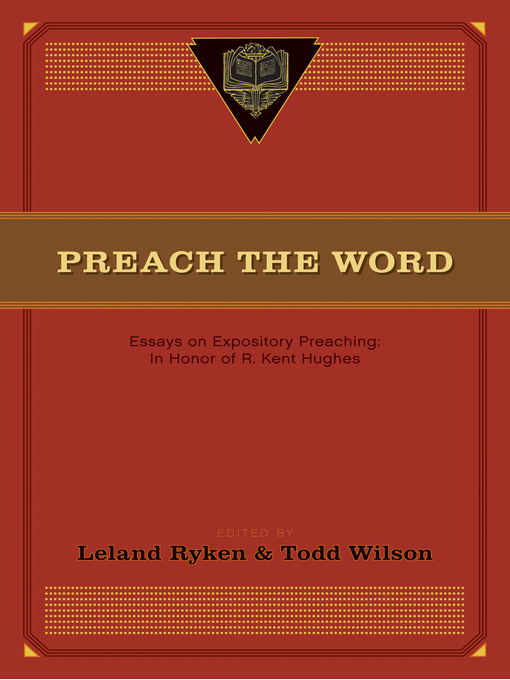 Preach the Word (eBook): Essays on Expository Preaching: In Honor of R. Kent Hughes