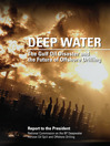 Deep Water (eBook): The Gulf Oil Disaster and the Future of Offshore Drilling, Report to the President, January, 2011