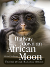 Halfway Down an African Moon (eBook): Travels in Sub-Saharan Africa