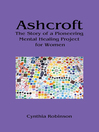 Ashcroft (eBook): The Story of a Pioneering Mental Healing Project for Women