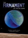 The Firmament of the Sky Dome (eBook): A Biblical/Scientific Account of the Earth's Creation