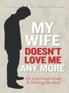 My Wife Doesn't Love Me Any More (eBook): The Love Coach Guide to Winning Her Back