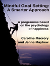 Mindful Goal Setting--A Smarter Approach (eBook): A Programme Based on the Psychology of Happiness