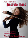 Music from the Inside Out (eBook): A Musician's Guide to Freeing Performance