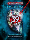 Shatterproof (MP3): The 39 Clues: Cahills vs. Vespers Series, Book 4