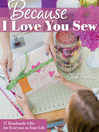 Because I Love You Sew (eBook): 17 Handmade Gifts for Everyone in Your Life