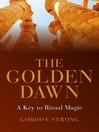 The Golden Dawn--A Key to Ritual Magic (eBook)