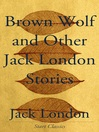 Brown Wolf and Other Jack London Stories (eBook)