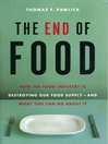 The End of Food (eBook): How the Food Industry is Destroying Our Food Supply - And What We Can Do About It
