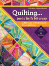 Quilting...Just a Little Bit Crazy (eBook): A Marriage of Traditional & Crazy Quilting