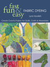 Fast, Fun & Easy® Fabric Dyeing (eBook): Create Colorful Fabric for Quilts, Crafts & Wearables