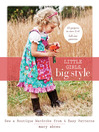 Little Girls, Big Style (eBook): Sew a Boutique Wardrobe from 4 Easy Patterns
