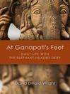 At Ganapati's Feet (eBook): Daily Life with the Elephant-Headed Deity