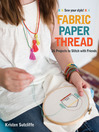 Fabric, Paper, Thread (eBook): 26 Projects to Stitch with Friends