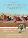 The Compassionate Warrior (eBook): Abd el-Kader of Algeria