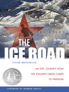 The Ice Road (eBook): An Epic Journey from the Stalinist Labor Camps to Freedom