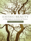 Saving Beauty (eBook): A Theological Aesthetics of Nature