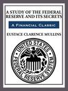 A Study of The Federal Reserve and Its Secrets (eBook)