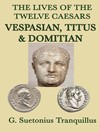 The Lives of the Twelve Caesars: Vespasian, Titus and Domitian (eBook)