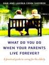 What Do You Do When Your Parents Live Forever? (eBook): A Practical Guide to Caring for the Elderly