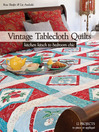 Vintage Tablecloth Quilts (eBook): Kitchen Kitsch to Bedroom Chic,12 Projects to Piece or Appliqué