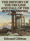 The History of the Decline and Fall of the Roman Empire - Complete (eBook)