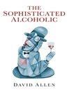 The Sophisticated Alcoholic (eBook)