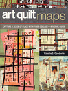 Art Quilt Maps (eBook): Capture a Sense of Place with Fiber Collage—A Visual Guide
