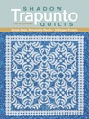 Shadow Trapunto Quilts (eBook): Simple Steps, Remarkable Results, 30 Elegant Projects