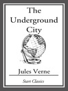 The Underground City (eBook): Voyages Extraordinaires Series, Book 16