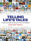 Telling Life's Tales (eBook): A Guide to Writing Life Stories for Print and Publication