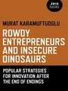 Rowdy Entrepreneurs and Insecure Dinosaurs (eBook): Popular Strategies for Innovation After the End of Endings