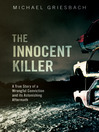 The Innocent Killer (eBook): A True Story of a Wrongful Conviction and its Astonishing Aftermath