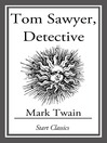 Tom Sawyer, Detective (eBook): Tom Sawyer & Huckleberry Finn Series, Book 4