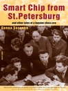Smart Chip From St Petersburg (eBook): and other tales from a bygone chess area